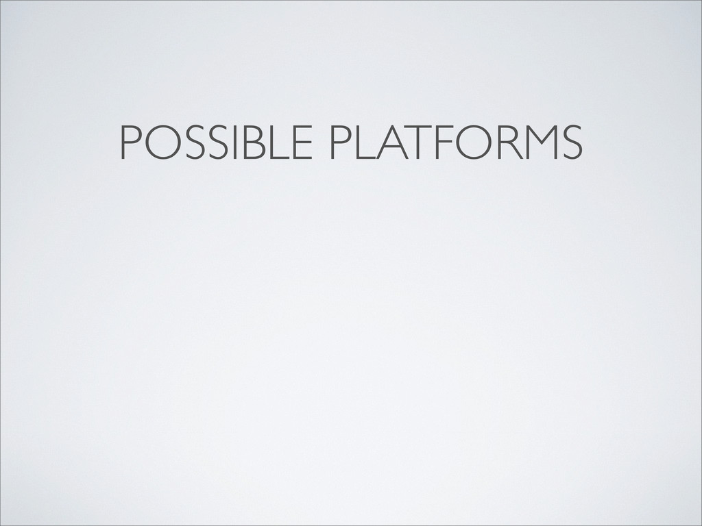 POSSIBLE PLATFORMS
