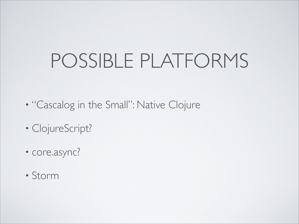"POSSIBLE PLATFORMS • ""Cascalog in the Small"": N..."