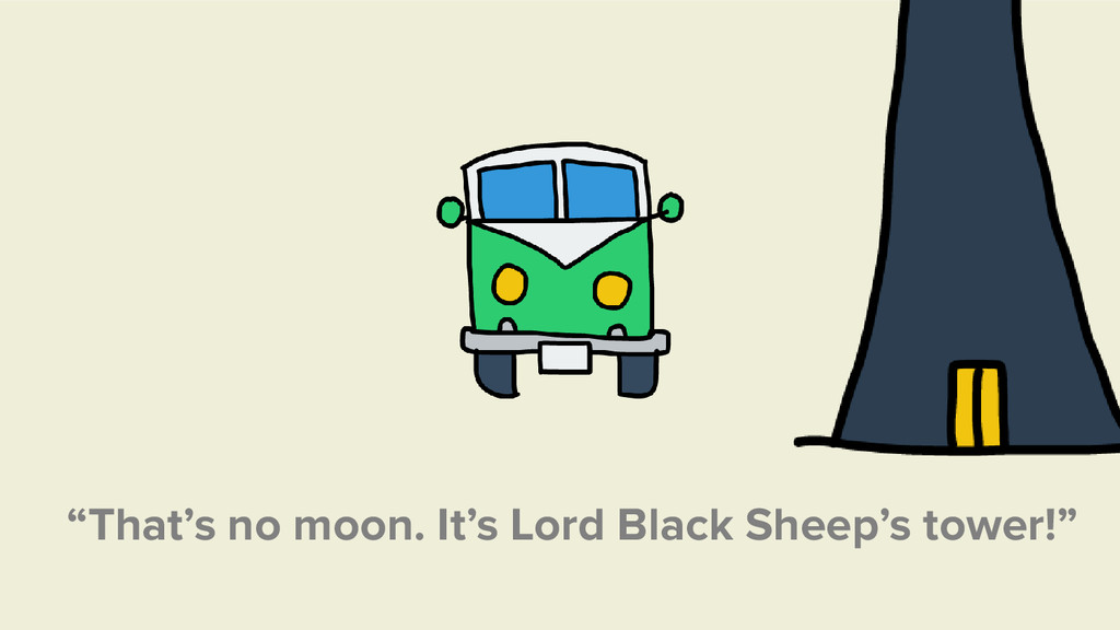 """""""That's no moon. It's Lord Black Sheep's tower!"""""""