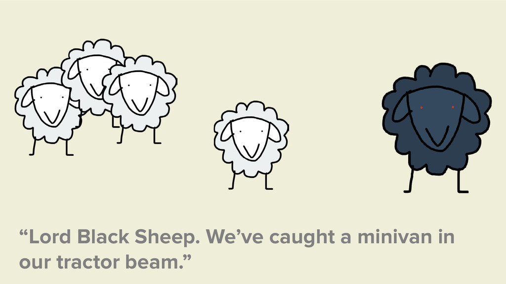 """""""Lord Black Sheep. We've caught a minivan in ou..."""
