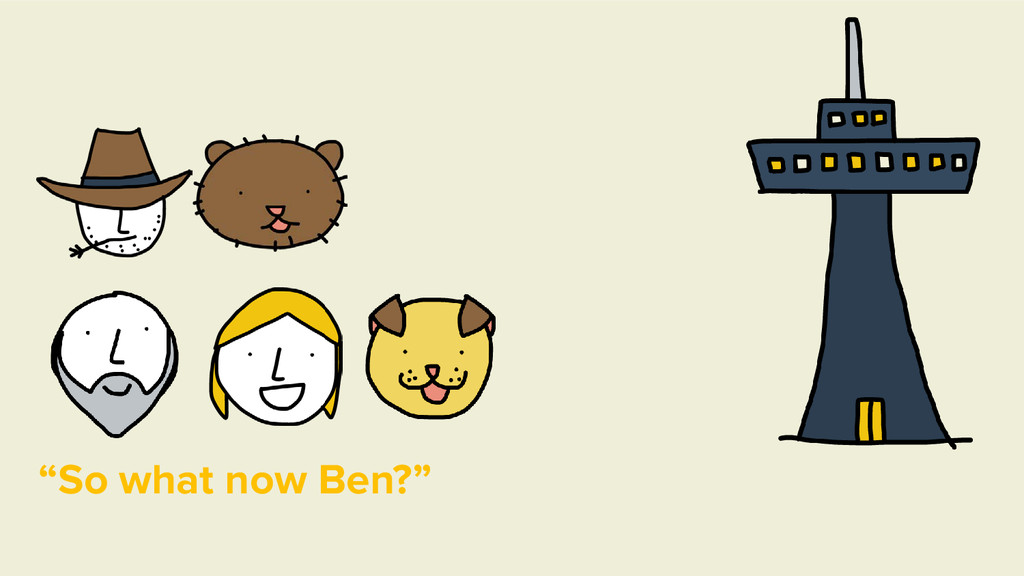 """""""So what now Ben?"""""""
