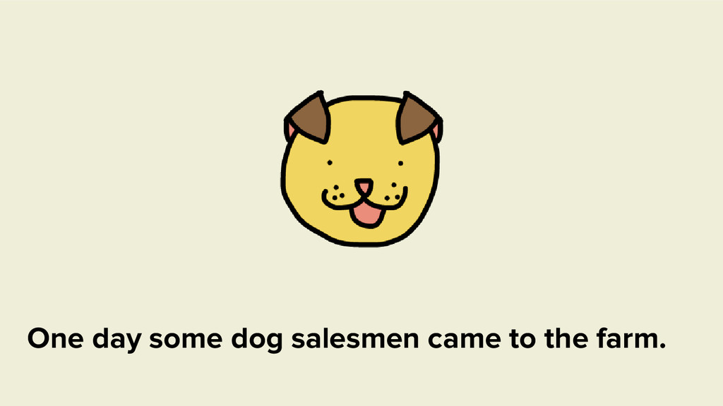 One day some dog salesmen came to the farm.