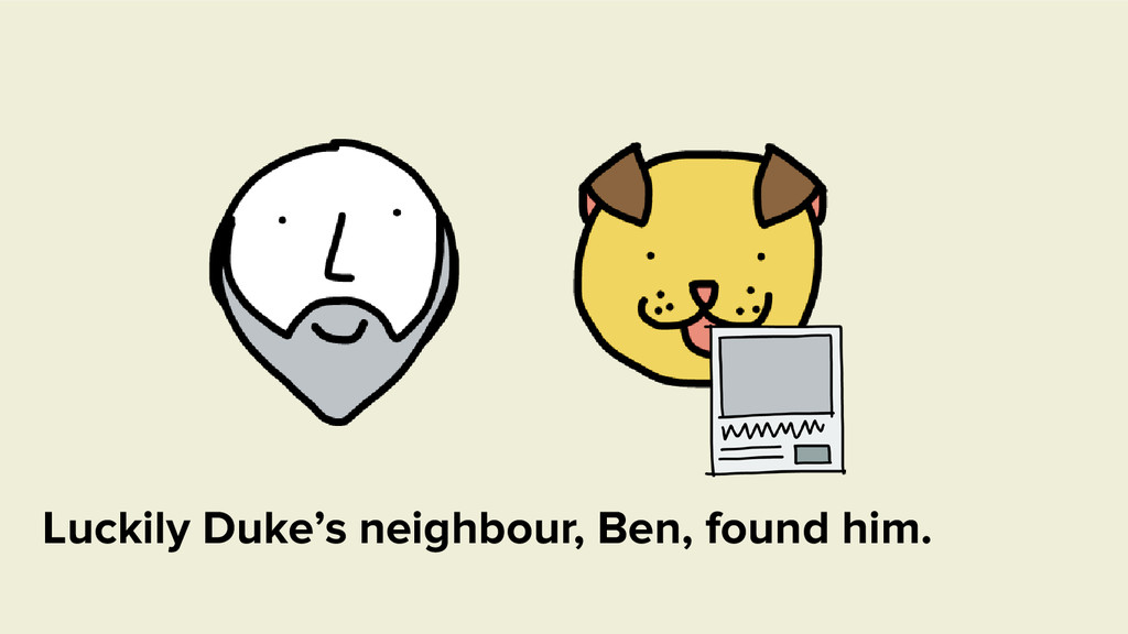 Luckily Duke's neighbour, Ben, found him.