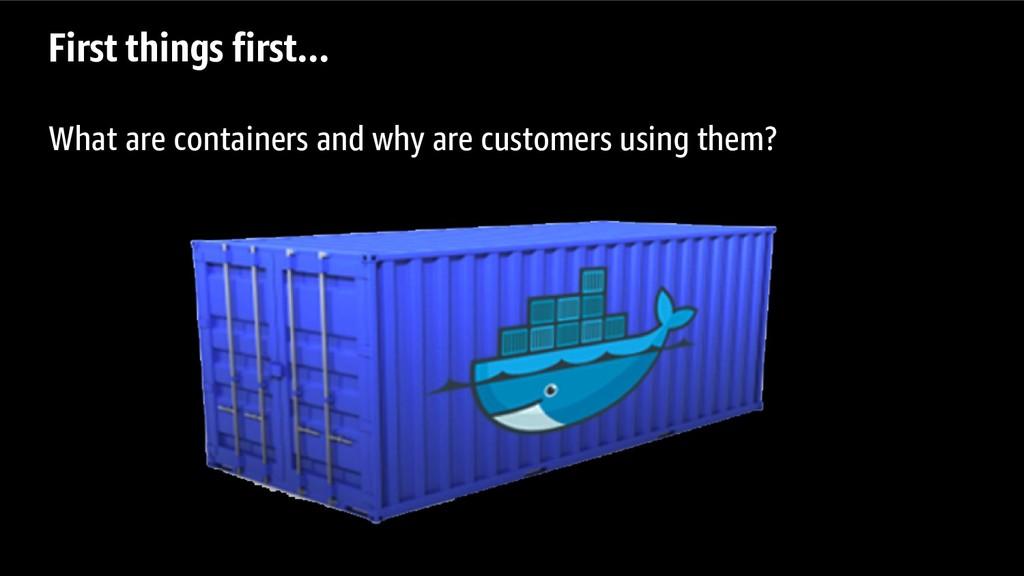 First things first… What are containers and why...