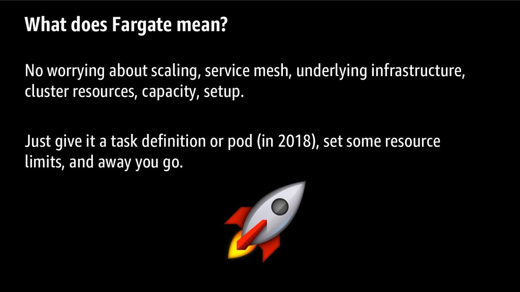 What does Fargate mean? No worrying about scali...