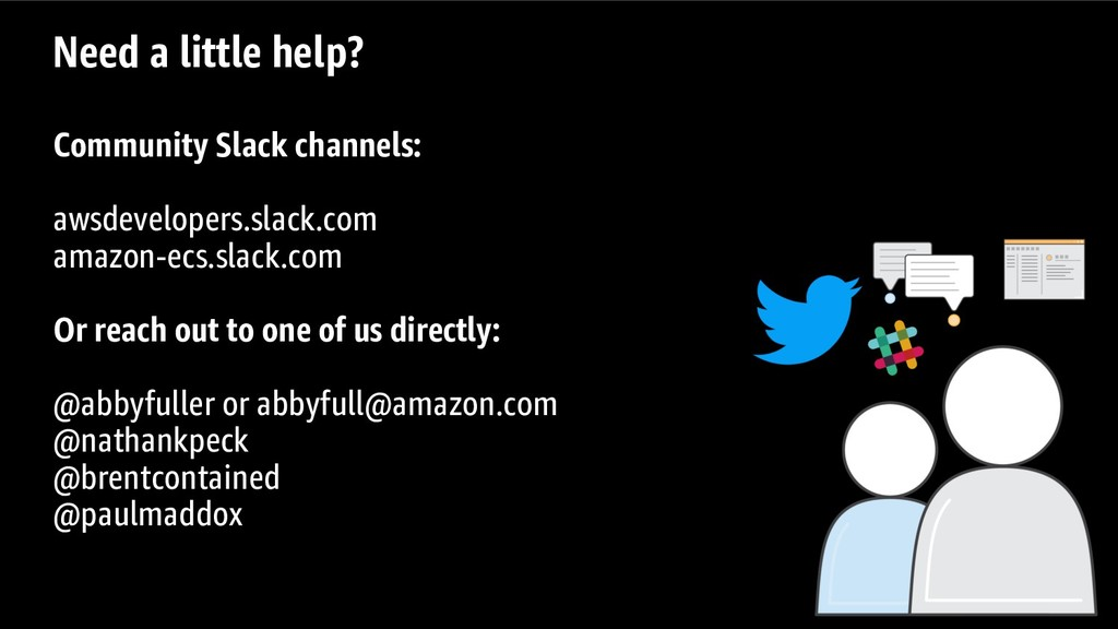 Need a little help? Community Slack channels: a...