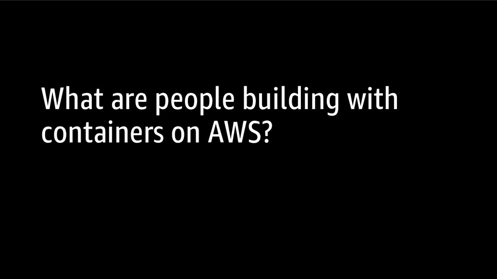 What are people building with containers on AWS?