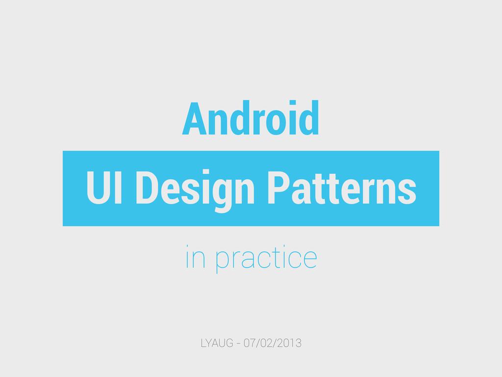 UI Design Patterns LYAUG - 07/02/2013 in practi...