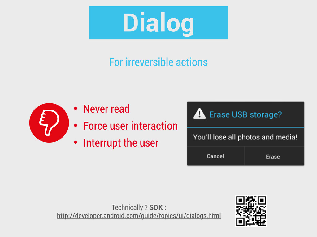 Dialog • Never read • Force user interaction • ...