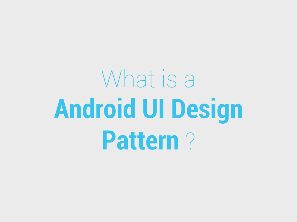 What is a Android UI Design Pattern ?