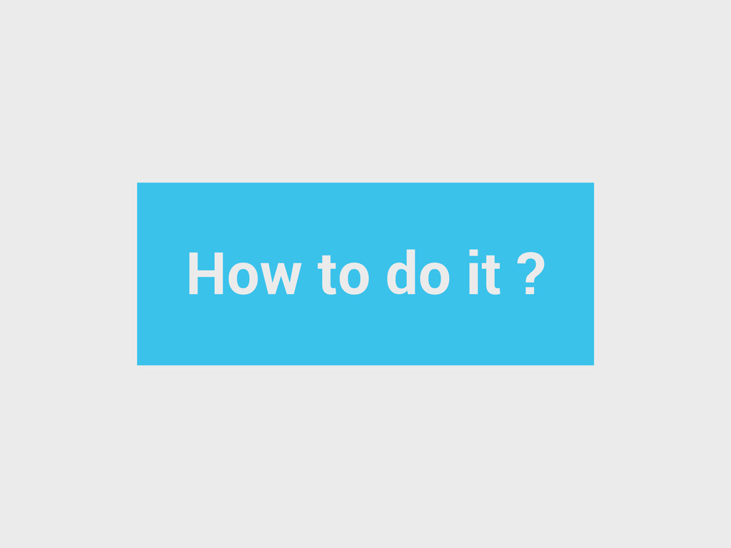 How to do it ?