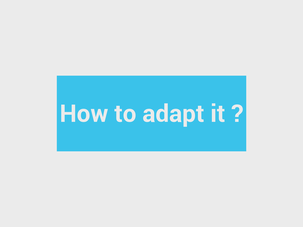 How to adapt it ?