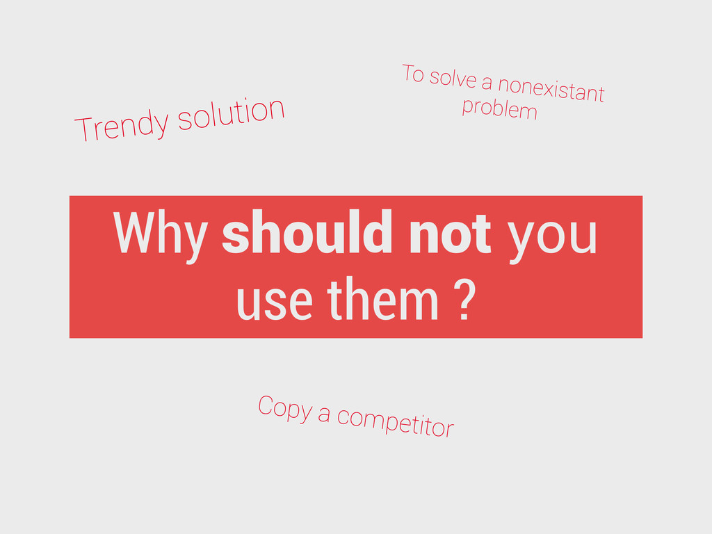Why should not you use them ? Trendy solution T...