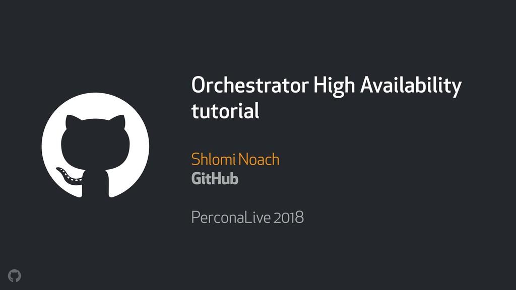 Orchestrator High Availability tutorial Shlomi ...