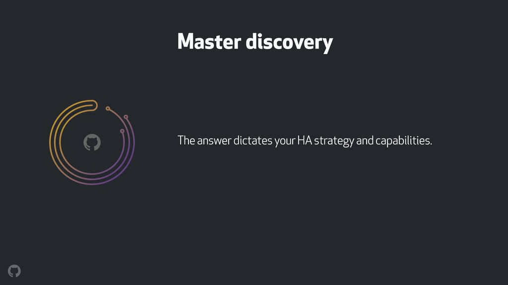 Master discovery The answer dictates your HA st...