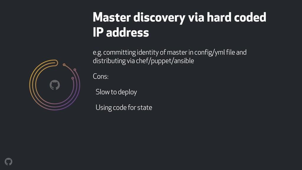 Master discovery via hard coded IP address e.g...