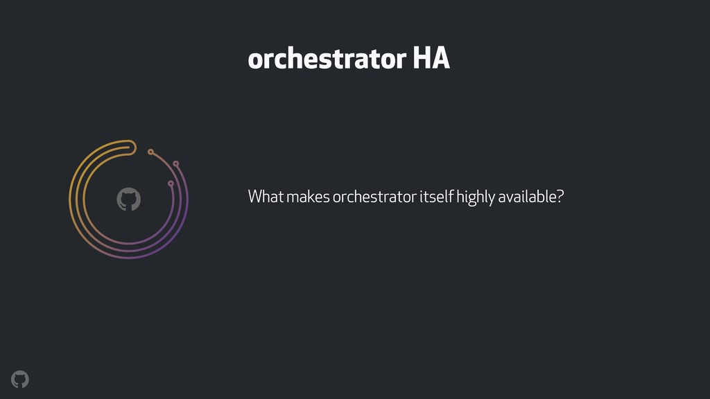 orchestrator HA What makes orchestrator itself ...