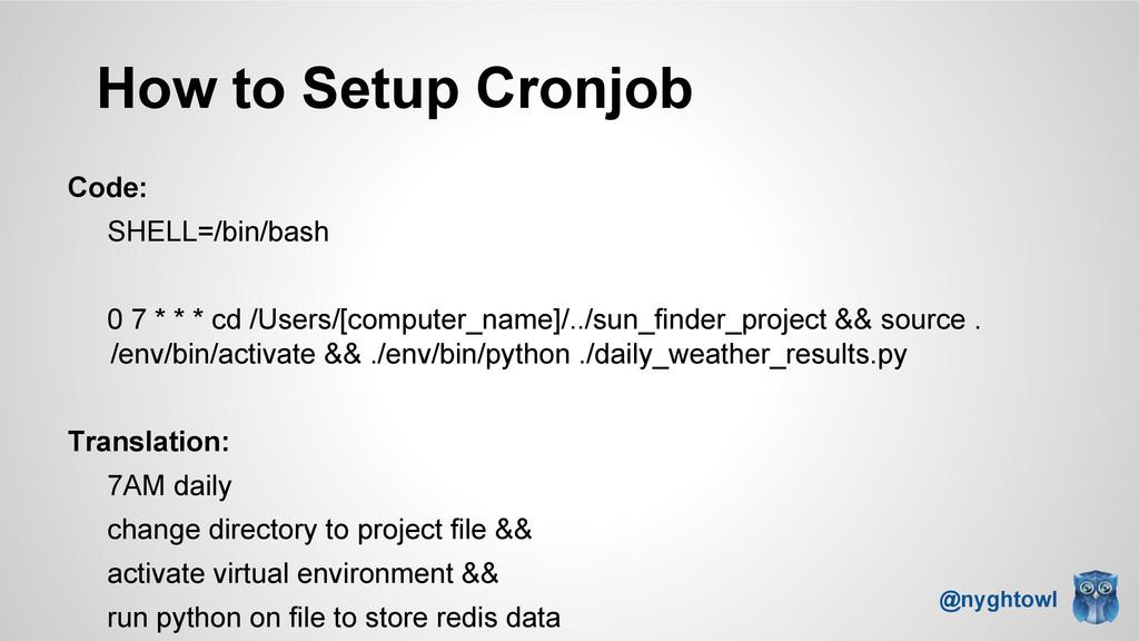 How to Setup Cronjob Code: SHELL=/bin/bash 0 7 ...