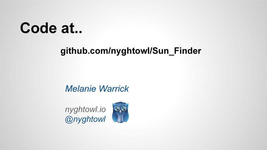 Melanie Warrick nyghtowl.io @nyghtowl Code at.....