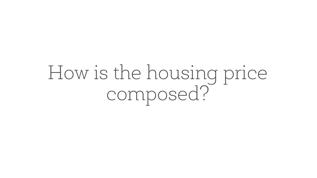 How is the housing price composed?