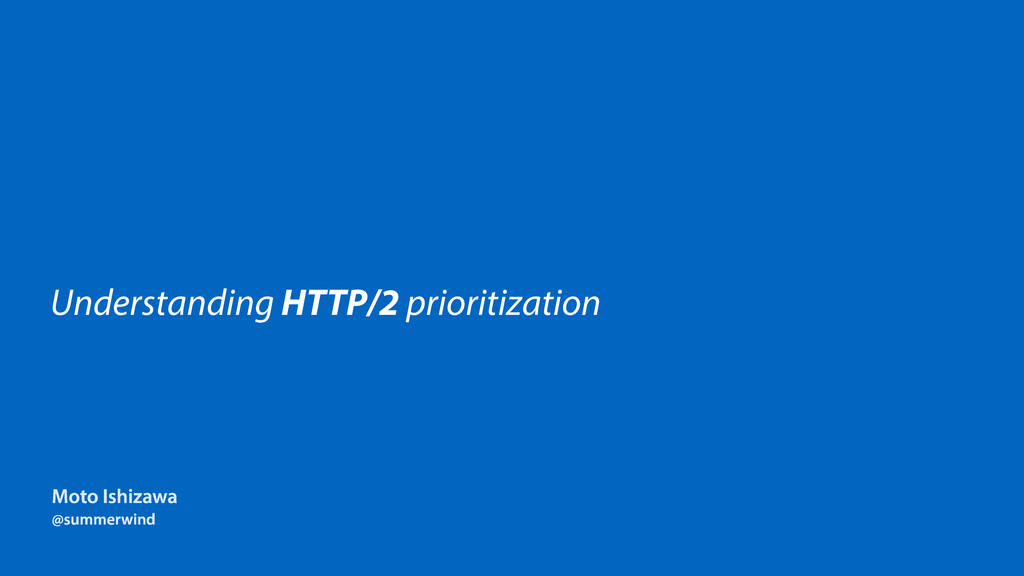 Understanding HTTP/2 prioritization Moto Ishiza...