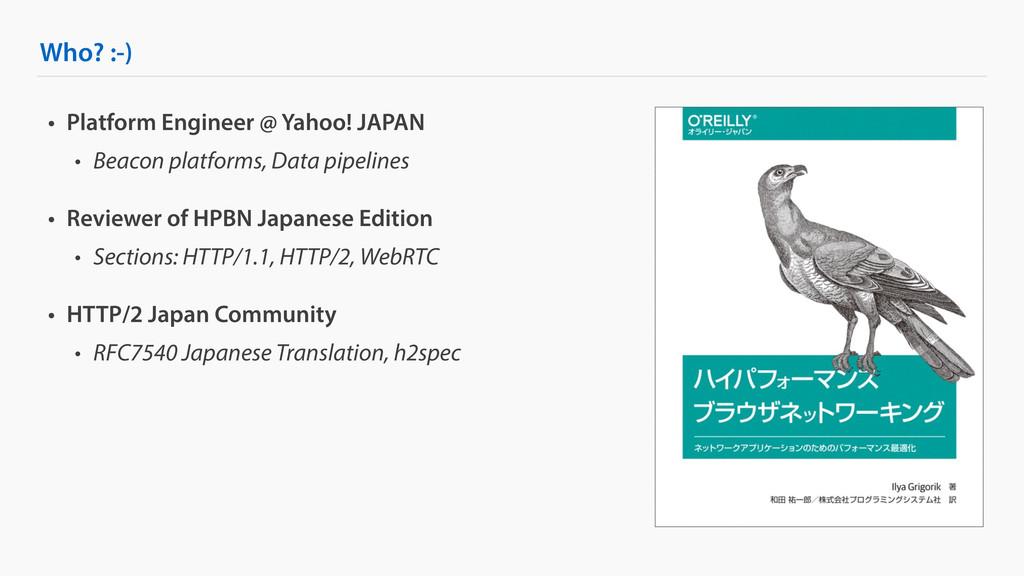 Who? :-) • Platform Engineer @ Yahoo! JAPAN • B...