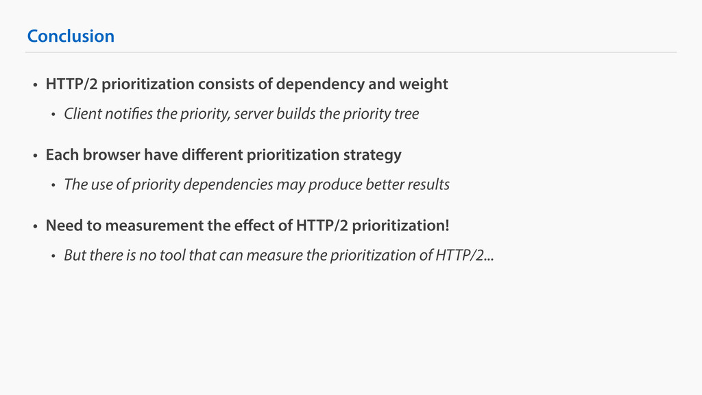 Conclusion • HTTP/2 prioritization consists of ...