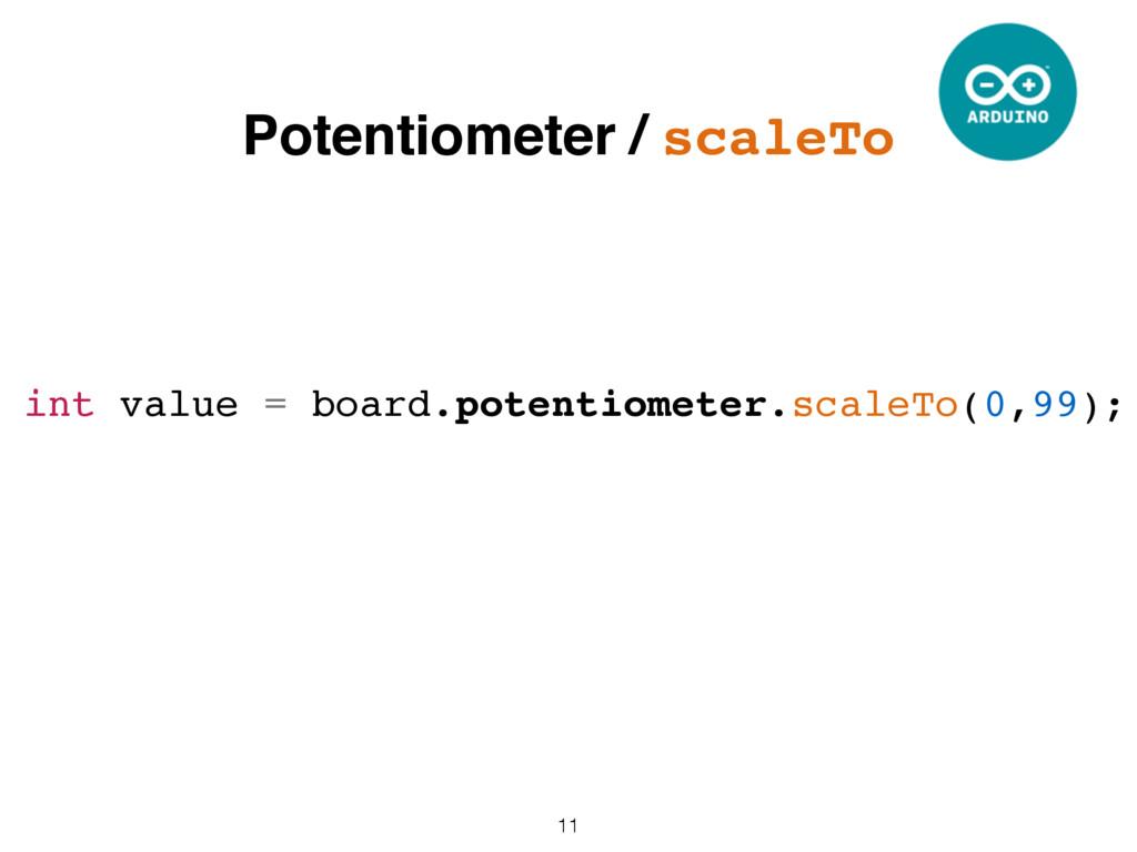 11 int value = board.potentiometer.scaleTo(0,99...