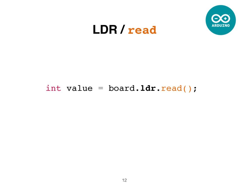 12 int value = board.ldr.read(); LDR / read