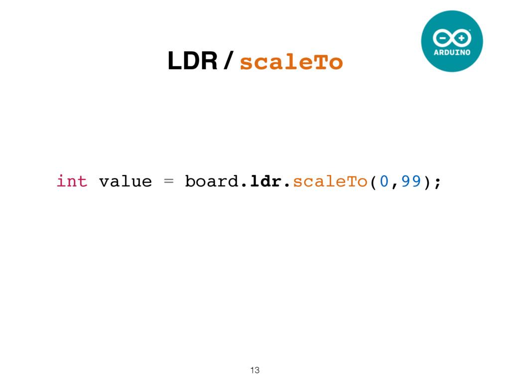 13 int value = board.ldr.scaleTo(0,99); LDR / s...