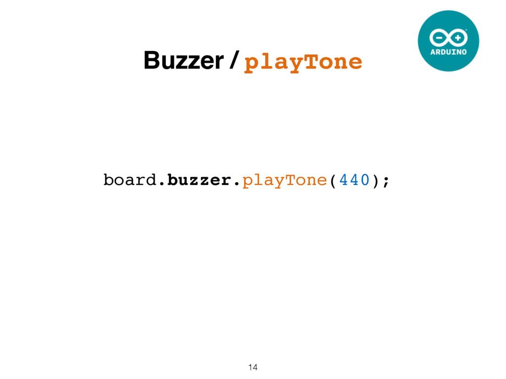 14 board.buzzer.playTone(440); Buzzer / playTone