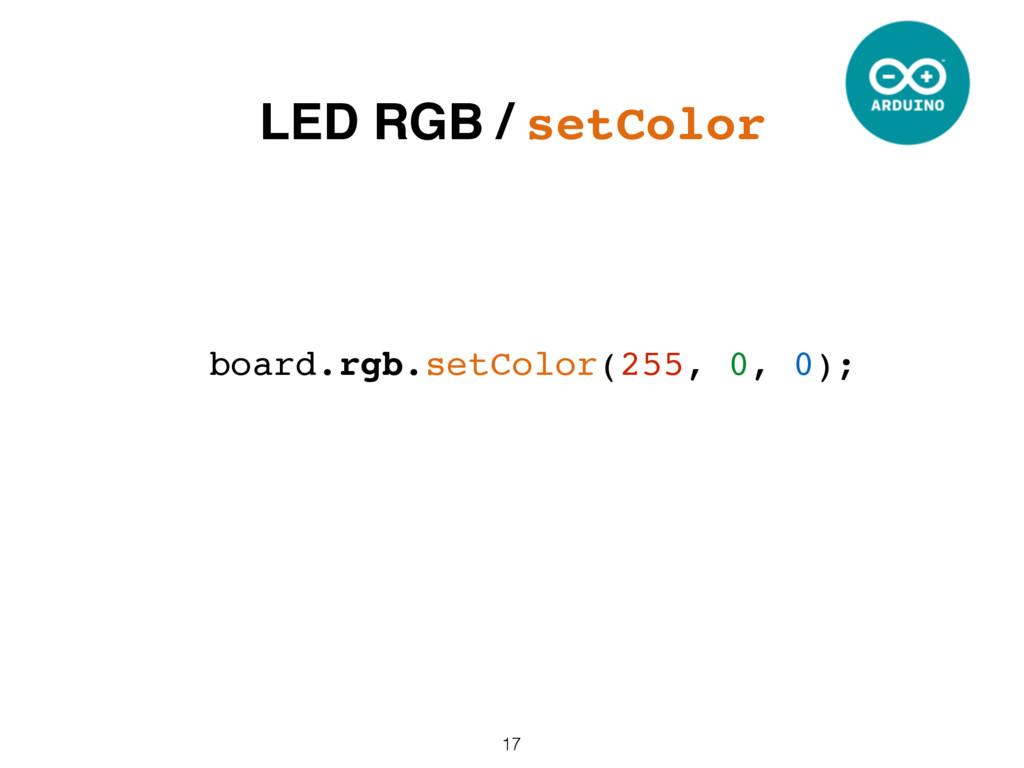 17 board.rgb.setColor(255, 0, 0); LED RGB / set...