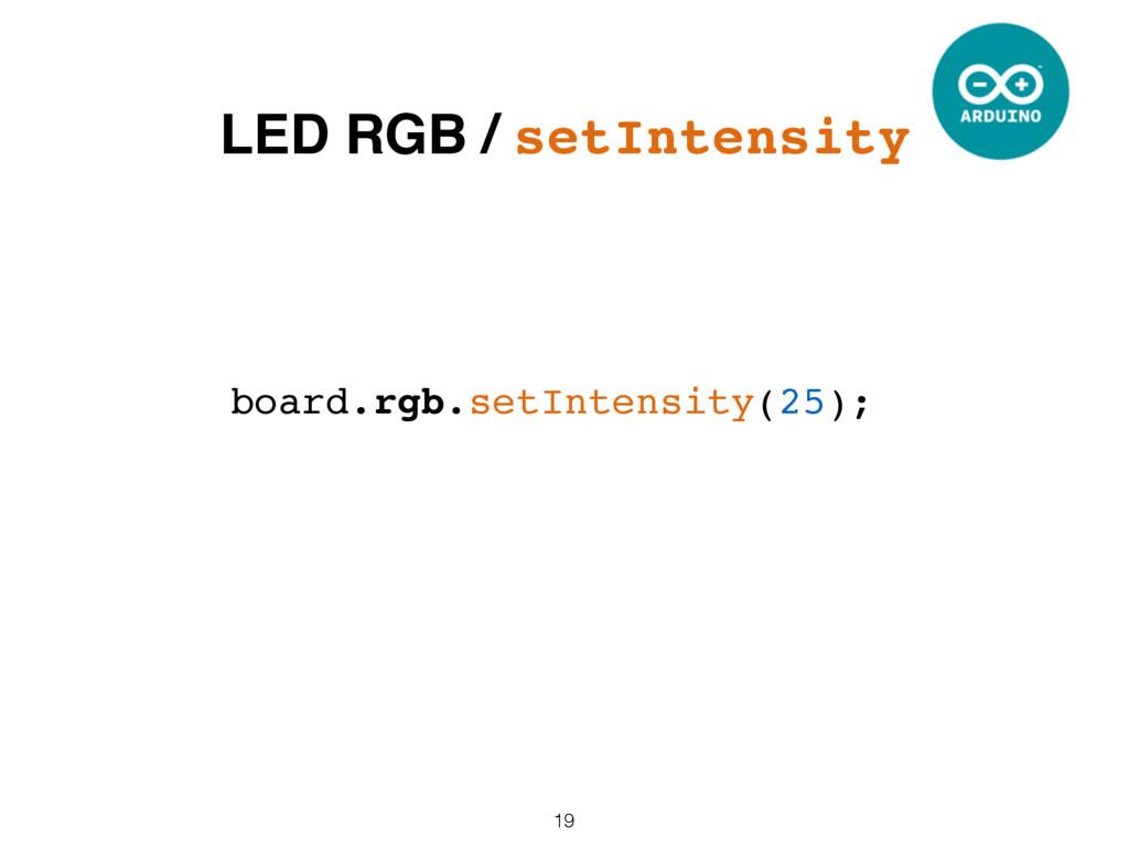 19 board.rgb.setIntensity(25); LED RGB / setInt...