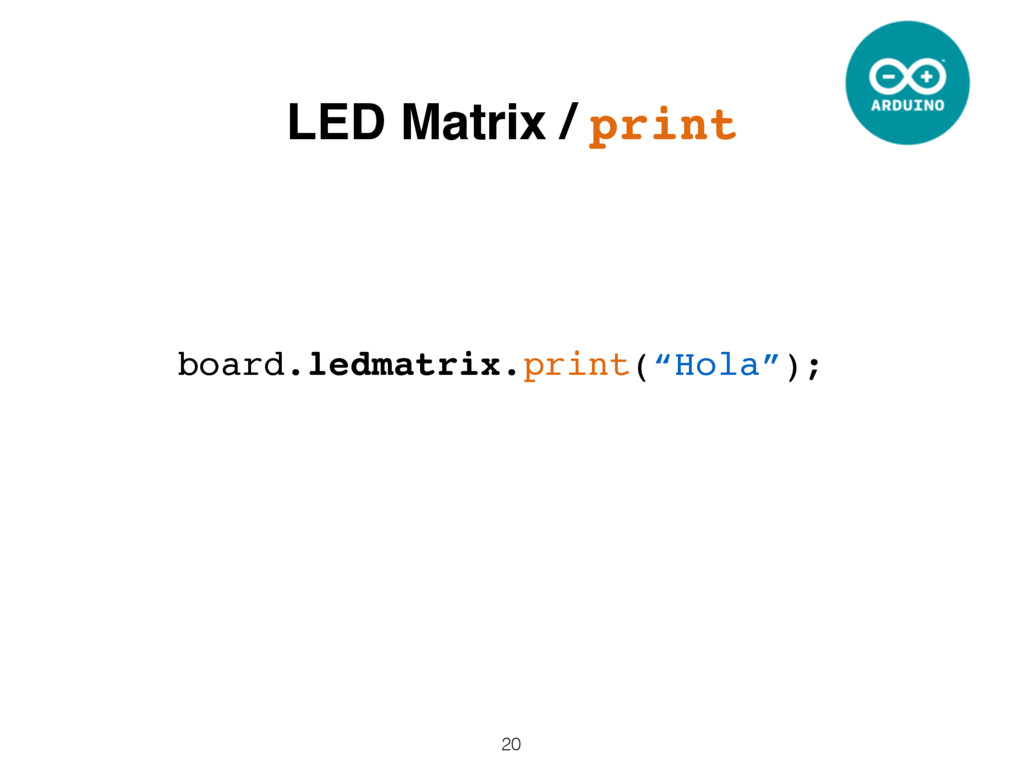 "20 board.ledmatrix.print(""Hola""); LED Matrix / ..."