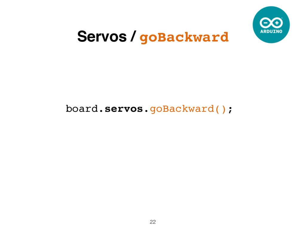 22 board.servos.goBackward(); Servos / goBackwa...