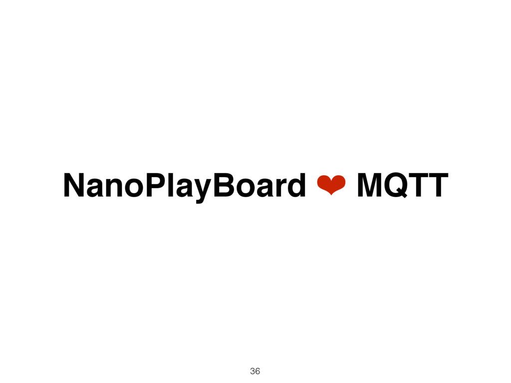 36 NanoPlayBoard ❤ MQTT