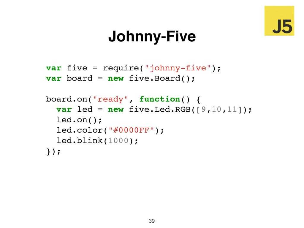 "39 Johnny-Five var five = require(""johnny-five""..."
