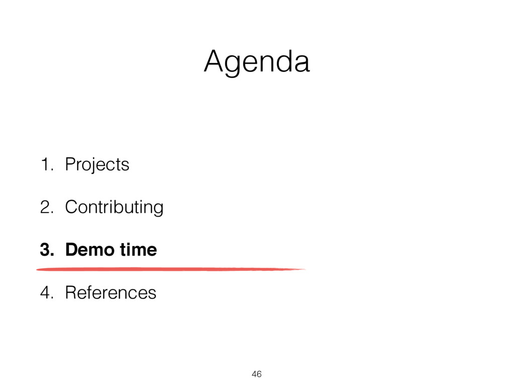 Agenda 1. Projects 2. Contributing 3. Demo time...