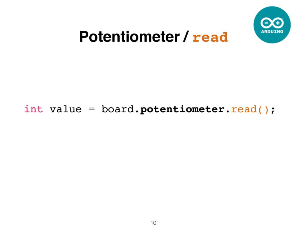10 int value = board.potentiometer.read(); Pote...