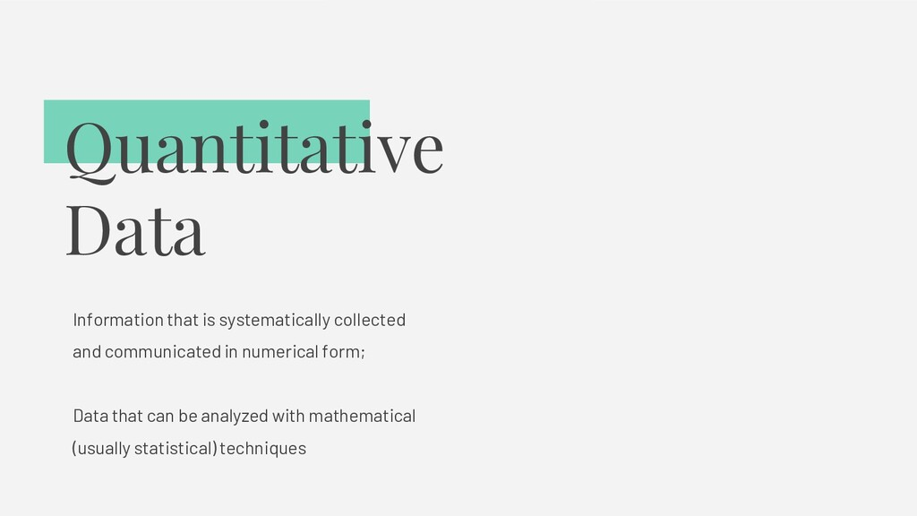 Quantitative Data Information that is systemati...