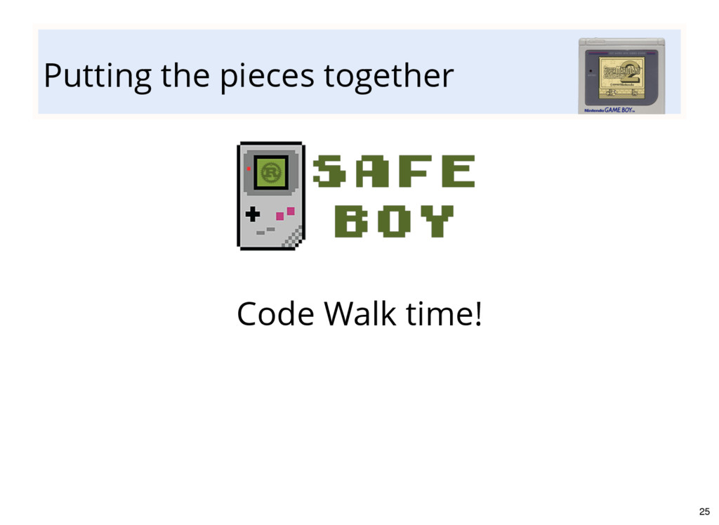 Putting the pieces together Code Walk time! 25