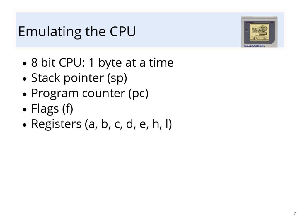 Emulating the CPU 8 bit CPU: 1 byte at a time S...