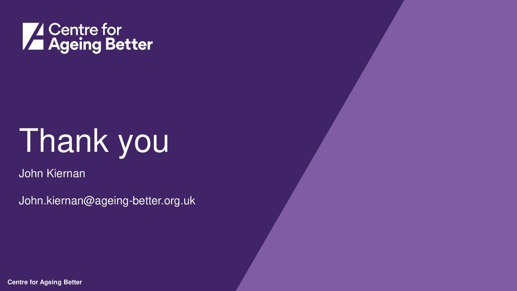 Centre for Ageing Better Thank you John Kiernan...