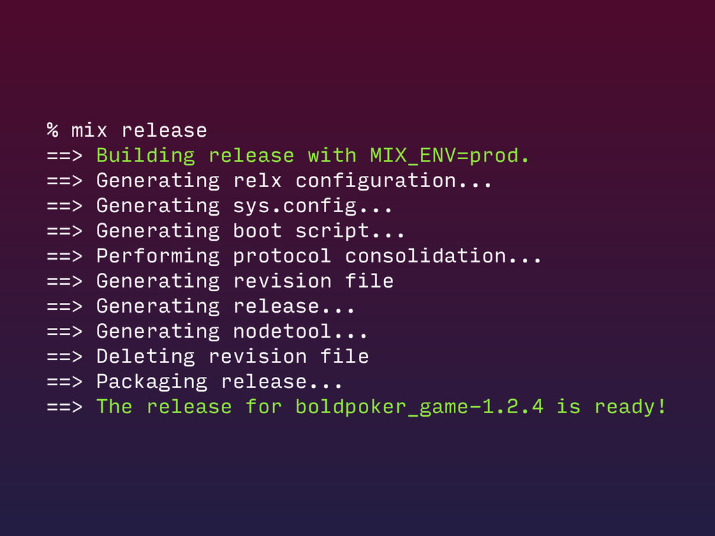 % mix release ==> Building release with MIX_ENV...
