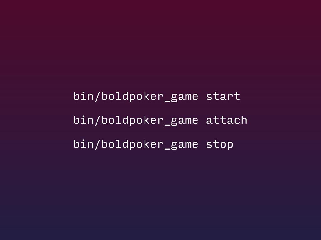 bin/boldpoker_game start bin/boldpoker_game att...