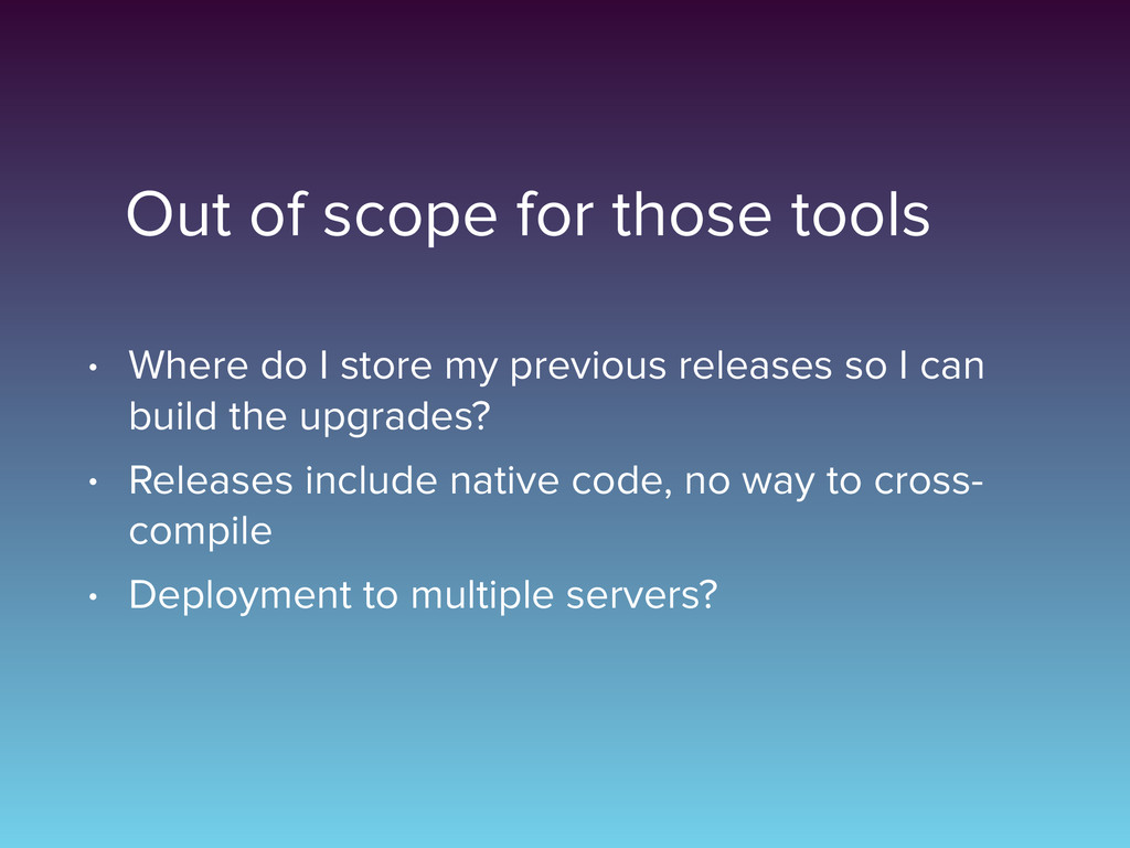 Out of scope for those tools • Where do I store...