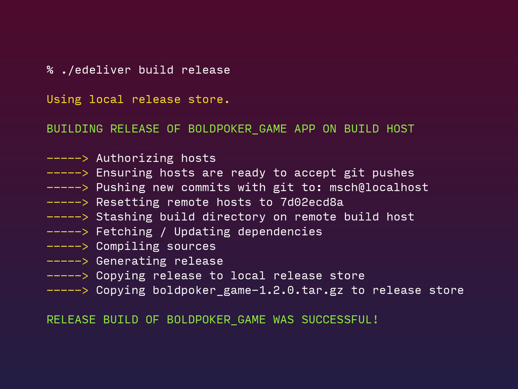 % ./edeliver build release Using local release ...