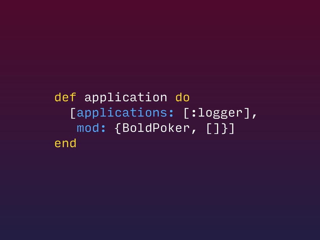 def application do [applications: [:logger], mo...