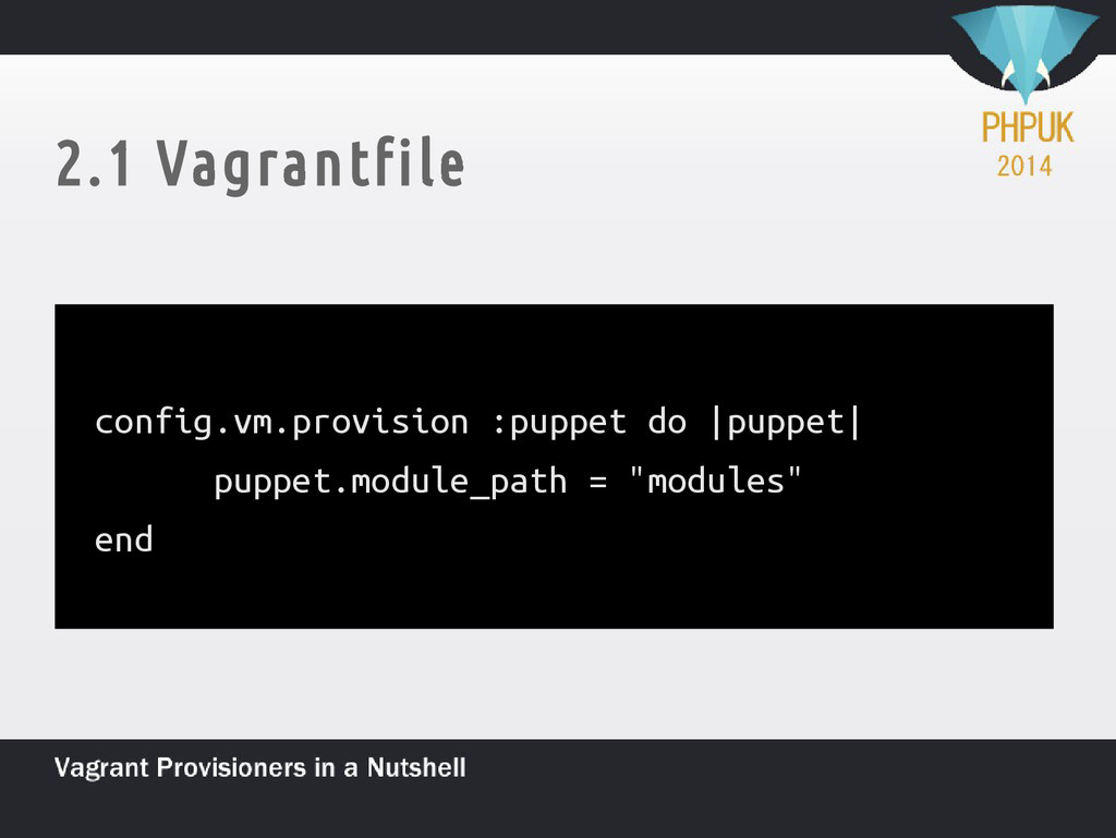2.1 Vagrantfile config.vm.provision :puppet do ...