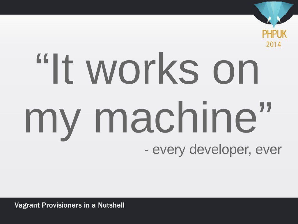 """""""It works on my machine"""" - every developer, ever"""